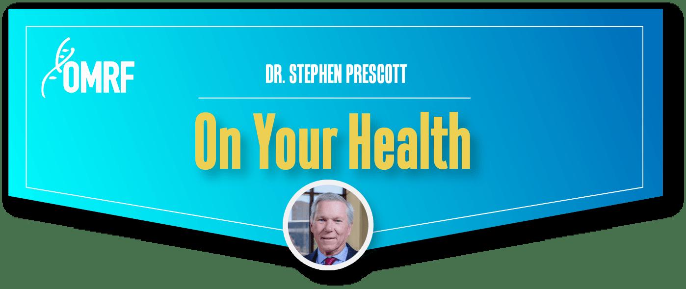 Dr. Stephen Prescott - On Your Health